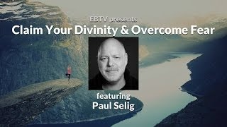 Claim Your Divinity & Overcome Your Fear with Paul Selig