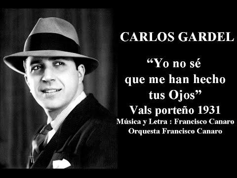 Carlos Gardel Yo no se que me han hecho tus ojos Vals