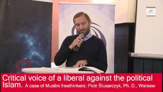 Critical voice of a liberal against the political Islam.  Muslim freethinkers. Piotr Ślusarczyk