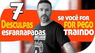 7 DESCULPAS ESFARRAPADAS SE VOCÊ FOR PEGO TRAINDO
