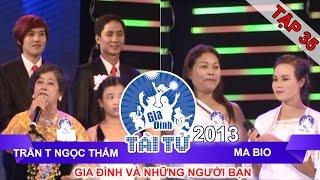 GIA ĐÌNH TÀI TỬ | mùa 2 | Trần T Ngọc Thắm vs Ma Bio | Tập 35