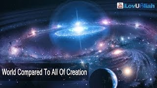 World Compared To All Of Creation| Powerful Description