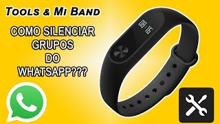 Tools & Mi Band como silenciar grupos do whatsapp (Português)