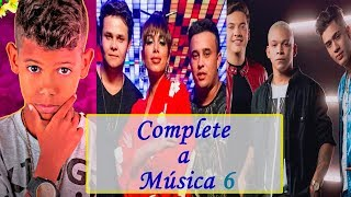 DESAFIO: Complete a Música! Parte 6 (MC Bruninho, Anitta, Wesley Safadão, Kevinho, ...)