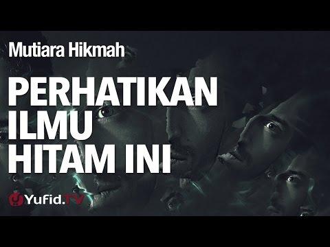 Mutiara Hikmah: Perhatikan Ilmu Hitam Ini - Ustadz Ahmad Zainuddin, Lc.