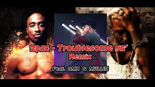 2pac - Troublesome 96' remix Ft. DMX & Mullin (New 2019)