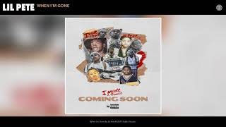 Lil Pete - When I'm Gone (Audio)