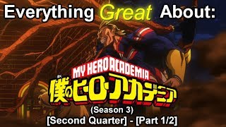 Everything Great About: Boku No Hero Academia | Season 3 | (Second Quarter) [Part 1/2]