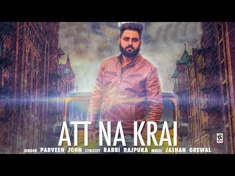 ATT NA KRAI (Full Video) | Parveen John | Latest Punjabi Songs 2017
