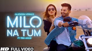 Gajendra Verma - Milo Na Tum ft. Tina Ahuja - Official Music Video