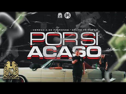 Herencia de Patrones - Por Si Acaso ft. Grupo Triple L [Official Video]