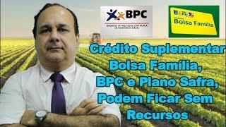 Crédito Suplementar, Bolsa Família, BPC e Plano Safra Podem Ficar Sem Recursos