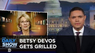 Betsy DeVos Gets Grilled: The Daily Show