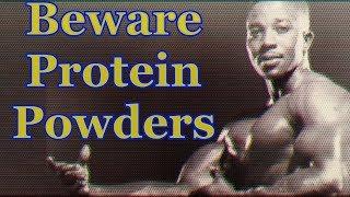 Beware Of Protein Powders - Leroy Colbert