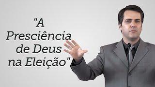 """""""A Presciência de Deus na Eleição"""" - Leandro Lima"""