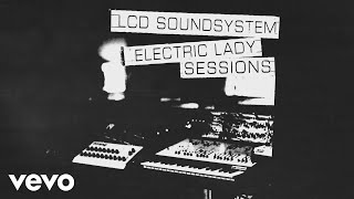 Lcd Soundsystem American Dream Electric Lady Sessions Official Audio