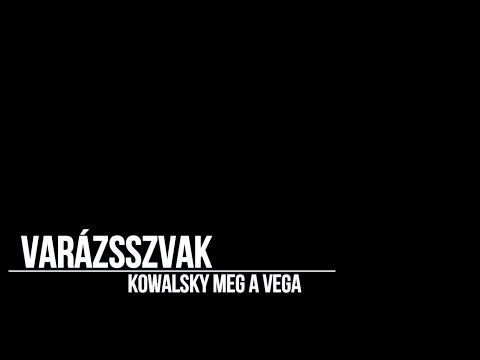 Kowalsky Meg A Vega - Varázsszavak Dalszöveggel
