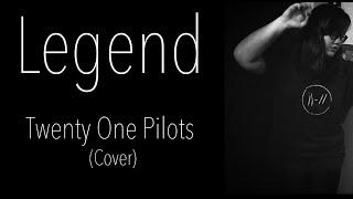 Legend - Twenty One Pilots (cover)