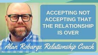 Accepting Not Accepting the Relationship is Over