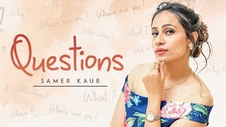 Questions Song | Samer Kaur | Dj Ruchir | Punjabi Songs 2018
