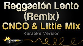 Download Lagu CNCO, Little Mix - Reggaetón Lento (Remix) (Karaoke Version) Gratis STAFABAND