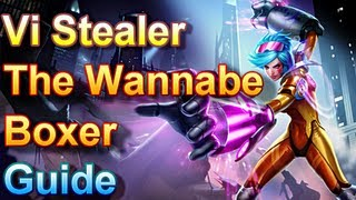 Vi Stealer Guide - The Wannabe Boxer - League of Legends