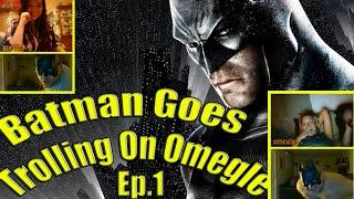 Batman Goes Trolling On Omegle