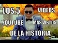 LOS 5 VIDEOS YOUTUBE MÁS VISTOS DE LA HISTORIA