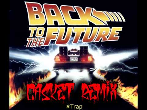 Back to the future theme song casket trap remix youtube