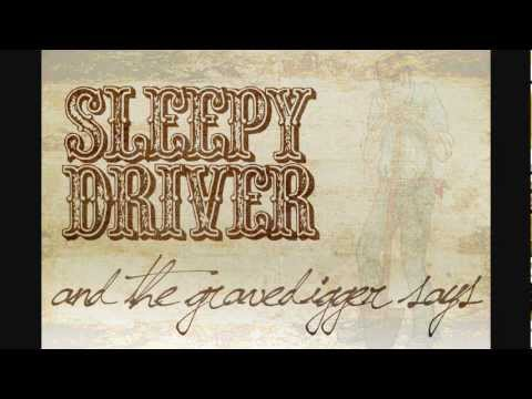 Sleepy Driver - And The Gravedigger Says