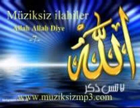 Müziksiz ilahiler Allah Allah Diye