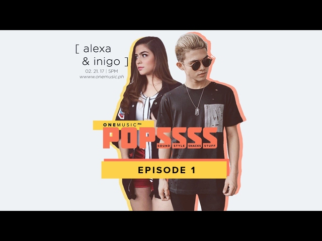 One Music Popssss with Alexa Ilacad and Iñigo Pascual | Episode 1