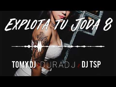 EXPLOTA TU JODA (PARTE 8) - DURA DJ FT. TOMY DJ, DJ TSP