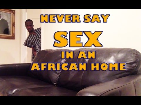 Never Say 'sex' In An African Home (african Dad) video