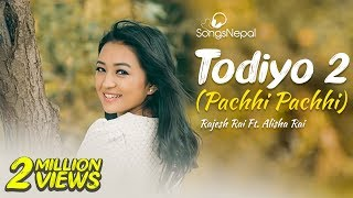 Todiyo 2 (Pachhi Pachhi) - Rajesh Rai Ft. Alisha Rai | New Nepali Pop Song 2016