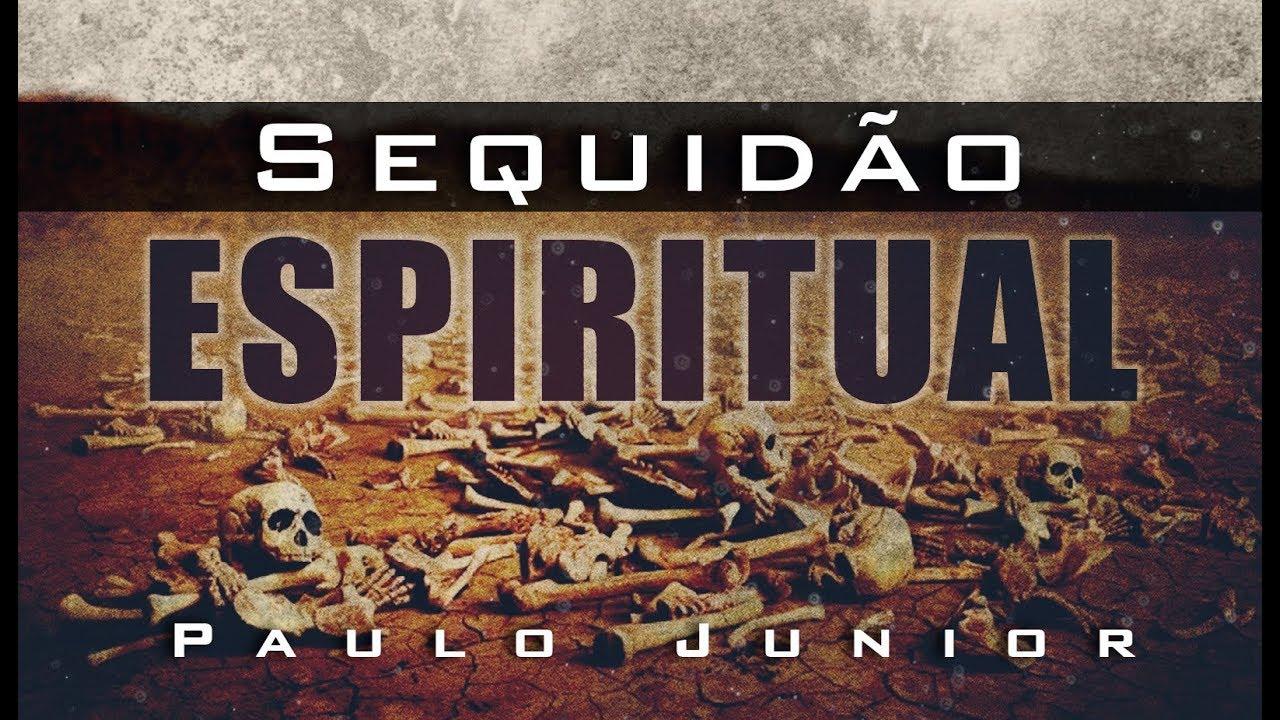 Como Vencer a Sequidão Espiritual - Paulo Junior