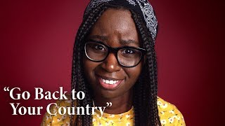 "Immigrants Respond to ""Go Back to Your Country!"" 