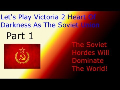 Lets Play Victoria 2 Heart Of Darkness As The Soviet Union Part 1