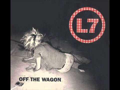 L7 - Off The Wagon