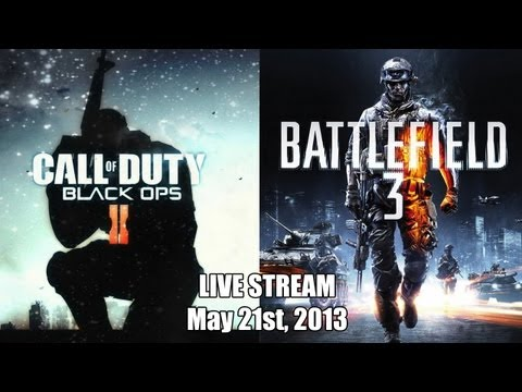 Call of Duty/Battlefield 3 Livestream 5/21/2013