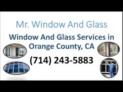 Mr. Glass and Window Services  Huntington Beach, CA (714) 243-5883 Window | Window Repair | Replace