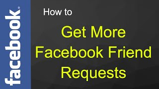 How to Get More Facebook Friend Requests