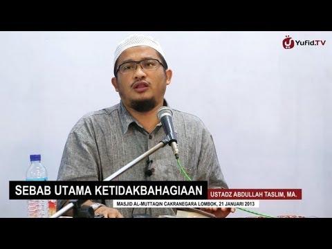Kajian Islam Ilmiah: Sebab Utama Ketidakbahagiaan - Ustadz Abdullah Taslim, MA. - Yufid.TV