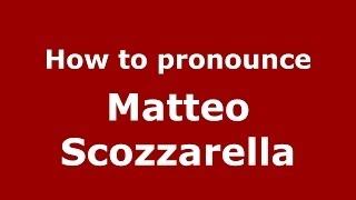 How to pronounce Matteo Scozzarella (Italian/Italy)  - PronounceNames.com