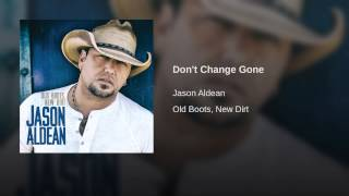 Jason Aldean Don't Change Gone