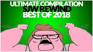 SJWS OWNED BEST OF 2018 ULTIMATE COMPILATION 2018 SJW REWIND