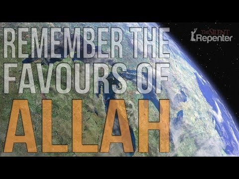 Remember The Favours Of Allah - The Silent Repenter