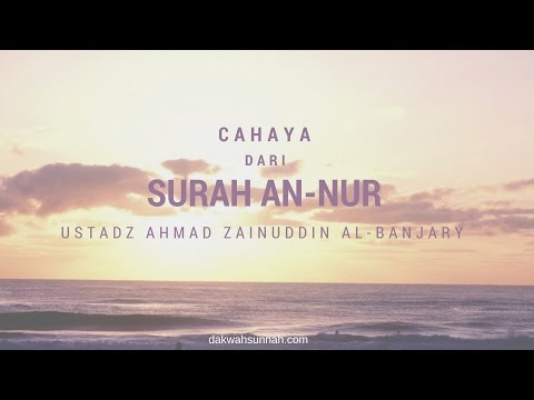 Cahaya Dari Surah An Nur - Ustadz Ahmad Zainuddin Al Banjary