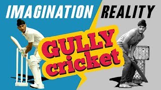 Gully Cricket : Imagination vs Reality