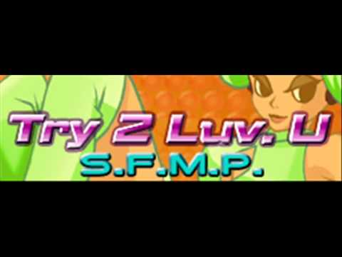 S.F.M.P. - Try 2 Luv. U (HQ)